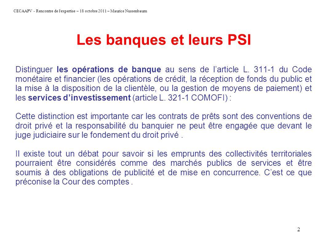 CECAAPV - Rencontre de l'expertise – 18 octobre 2011 – Maurice Nussenbaum 2 Les banques et leurs PSI Distinguer les opérations de banque au sens de la