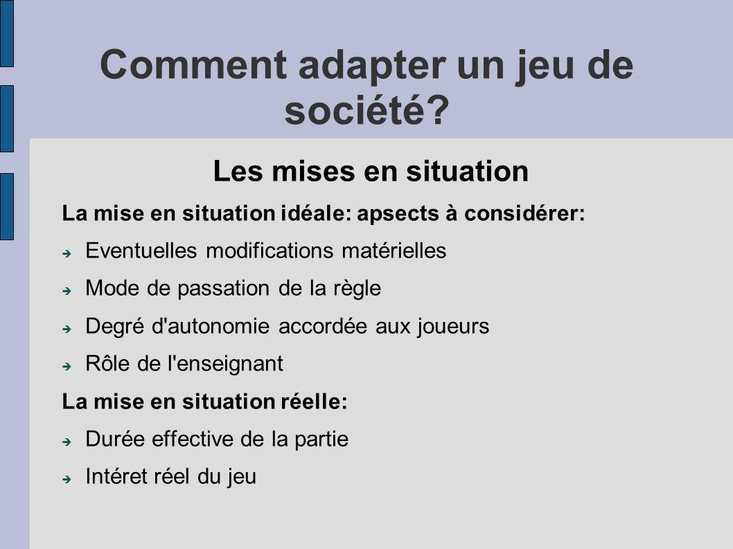 Comment adapter un jeu de société? Les mises en situation La mise en situation idéale: apsects à considérer: Eventuelles modifications matérielles Mod