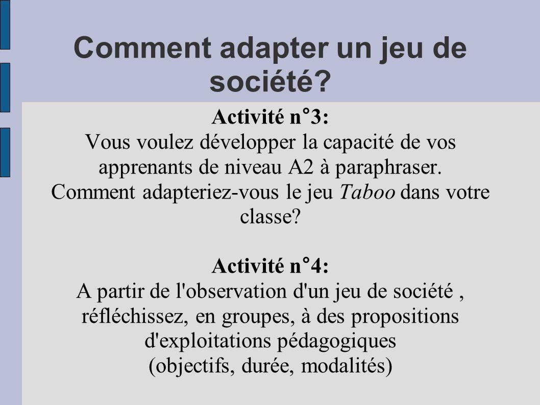 Comment adapter un jeu de société? Activité n°3: Vous voulez développer la capacité de vos apprenants de niveau A2 à paraphraser. Comment adapteriez-v