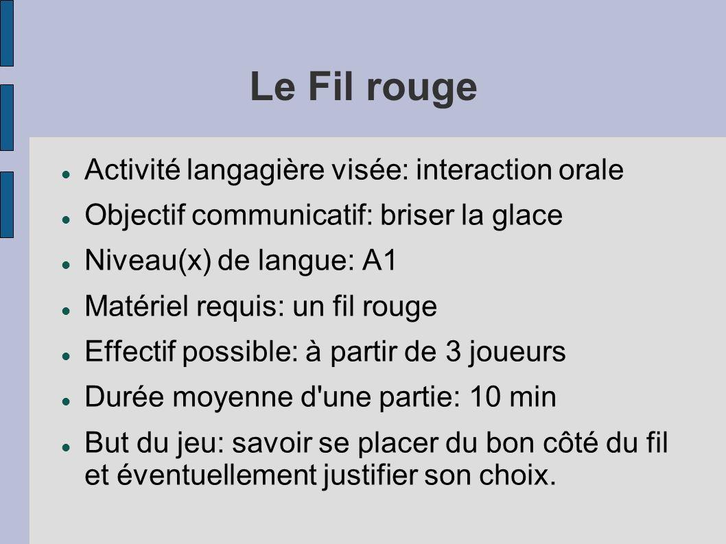 Le Fil rouge Activité langagière visée: interaction orale Objectif communicatif: briser la glace Niveau(x) de langue: A1 Matériel requis: un fil rouge