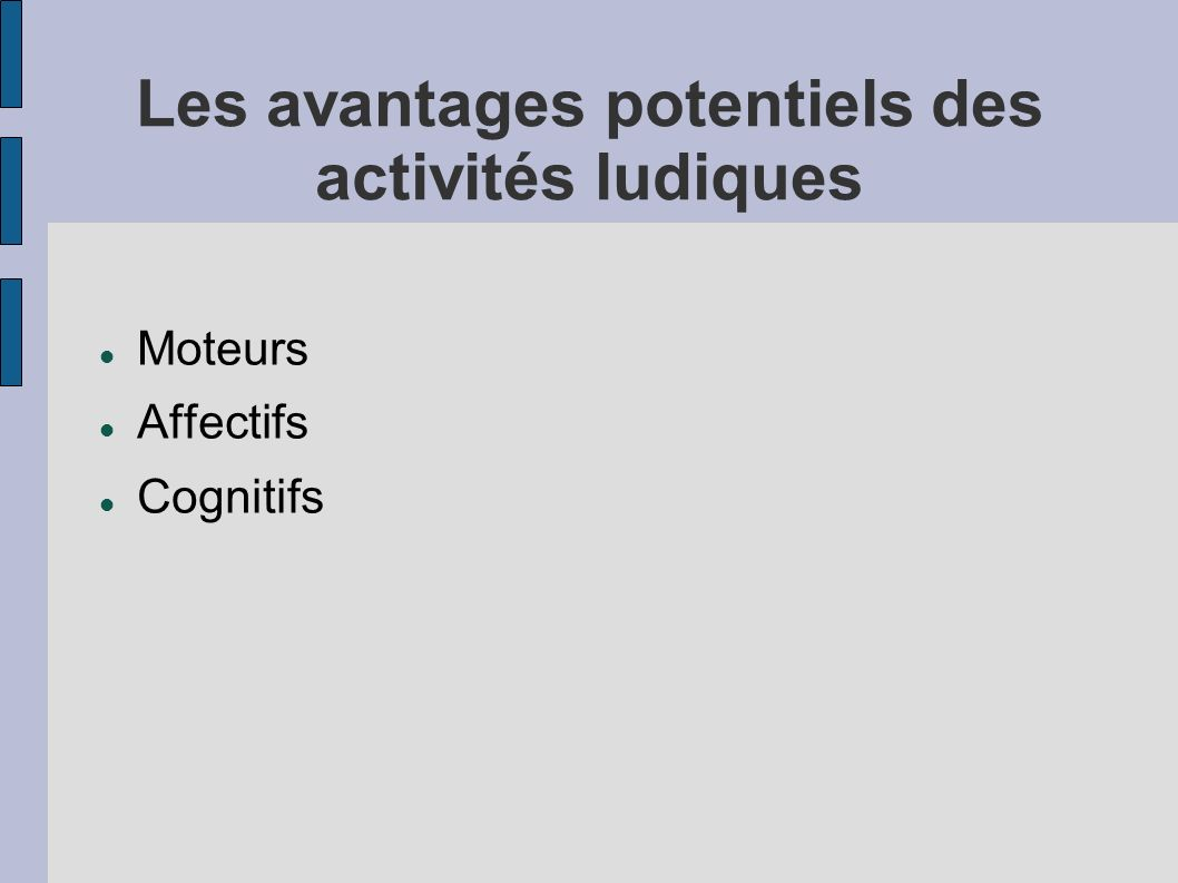 Les avantages potentiels des activités ludiques Moteurs Affectifs Cognitifs