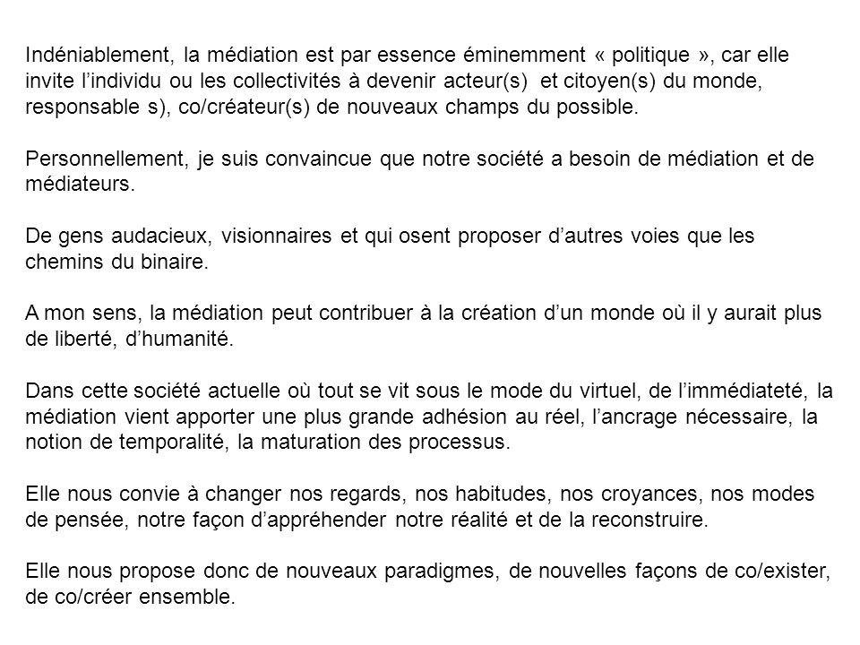 Indéniablement, la médiation est par essence éminemment « politique », car elle invite lindividu ou les collectivités à devenir acteur(s) et citoyen(s