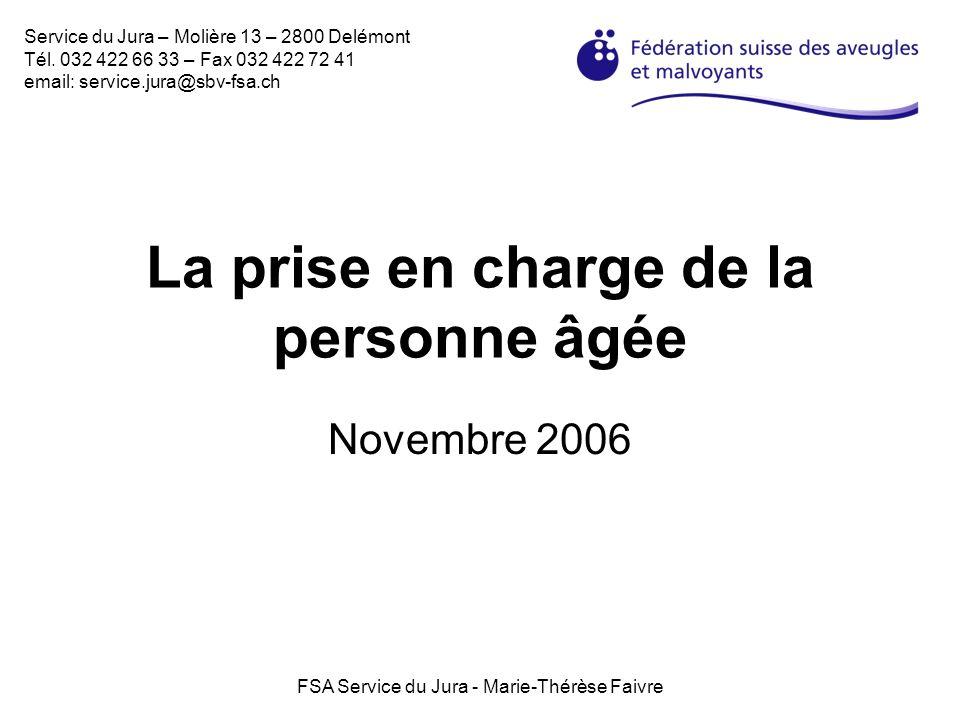 FSA Service du Jura - Marie-Thérèse Faivre La prise en charge de la personne âgée Novembre 2006 Service du Jura – Molière 13 – 2800 Delémont Tél. 032