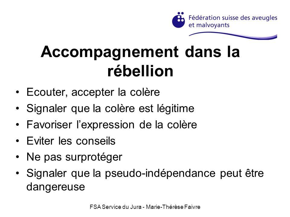 FSA Service du Jura - Marie-Thérèse Faivre Accompagnement dans la rébellion Ecouter, accepter la colère Signaler que la colère est légitime Favoriser