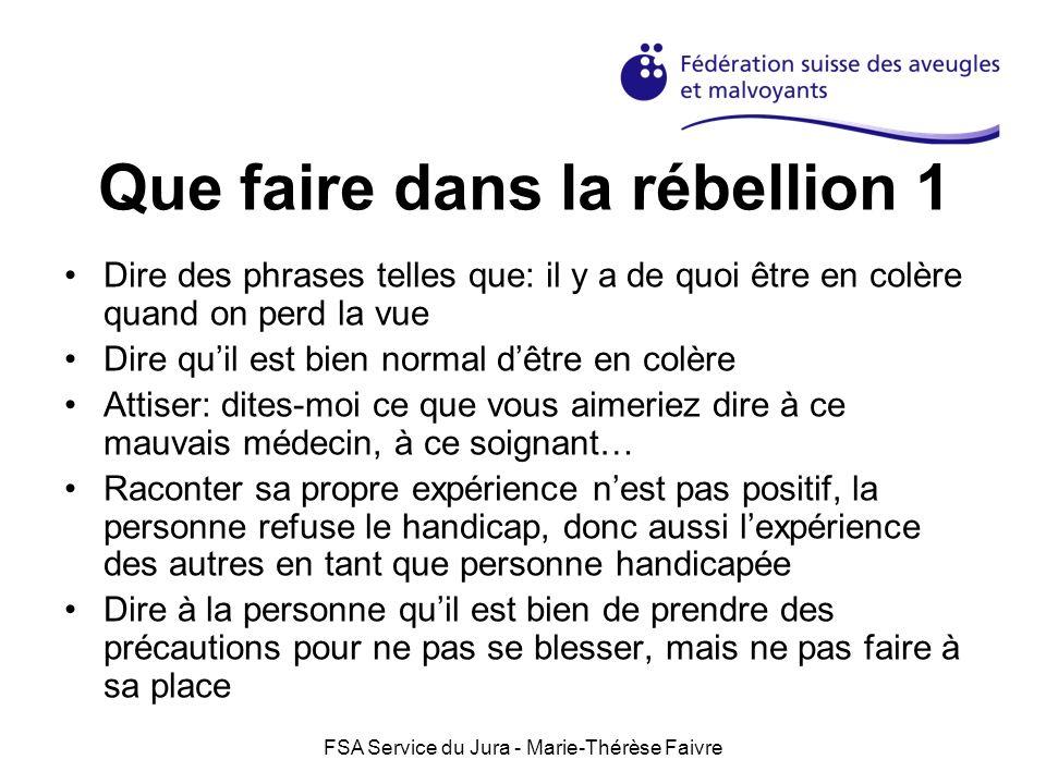 FSA Service du Jura - Marie-Thérèse Faivre Que faire dans la rébellion 1 Dire des phrases telles que: il y a de quoi être en colère quand on perd la v