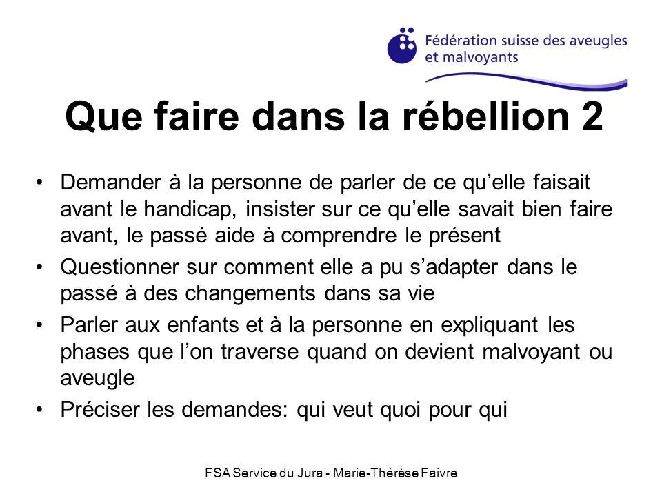FSA Service du Jura - Marie-Thérèse Faivre Que faire dans la rébellion 2 Demander à la personne de parler de ce quelle faisait avant le handicap, insi