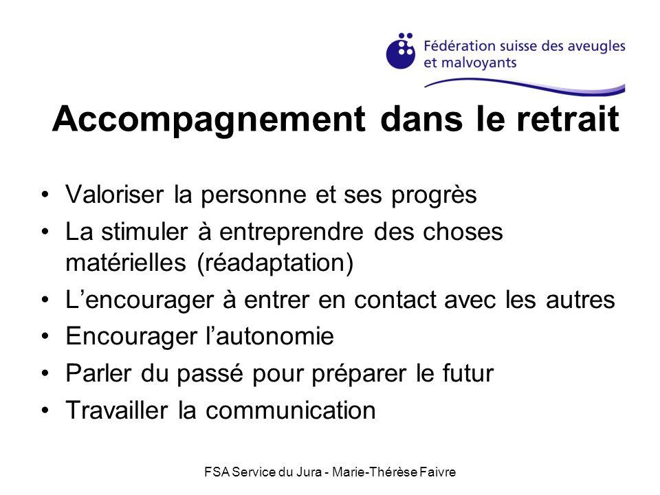 FSA Service du Jura - Marie-Thérèse Faivre Accompagnement dans le retrait Valoriser la personne et ses progrès La stimuler à entreprendre des choses m