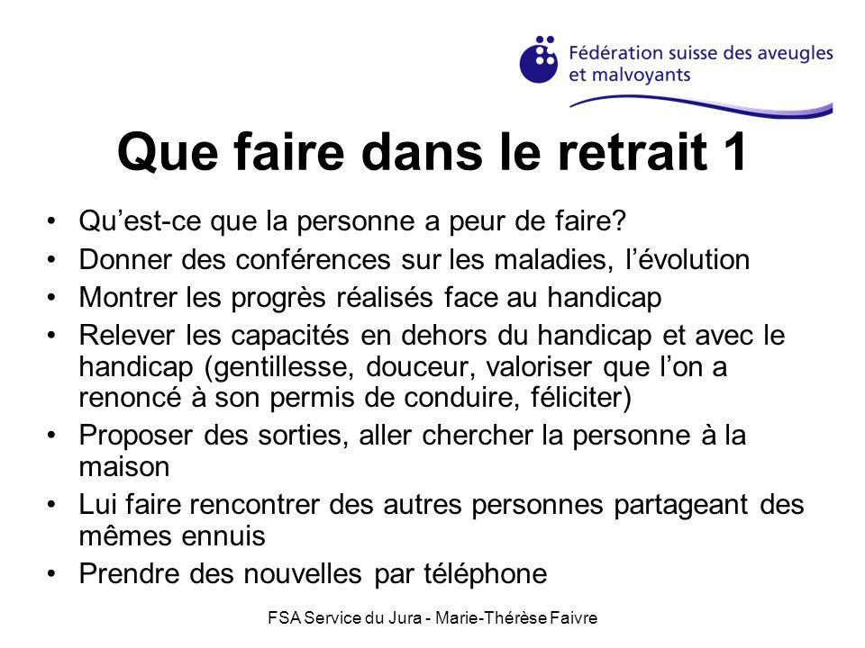 FSA Service du Jura - Marie-Thérèse Faivre Que faire dans le retrait 1 Quest-ce que la personne a peur de faire? Donner des conférences sur les maladi