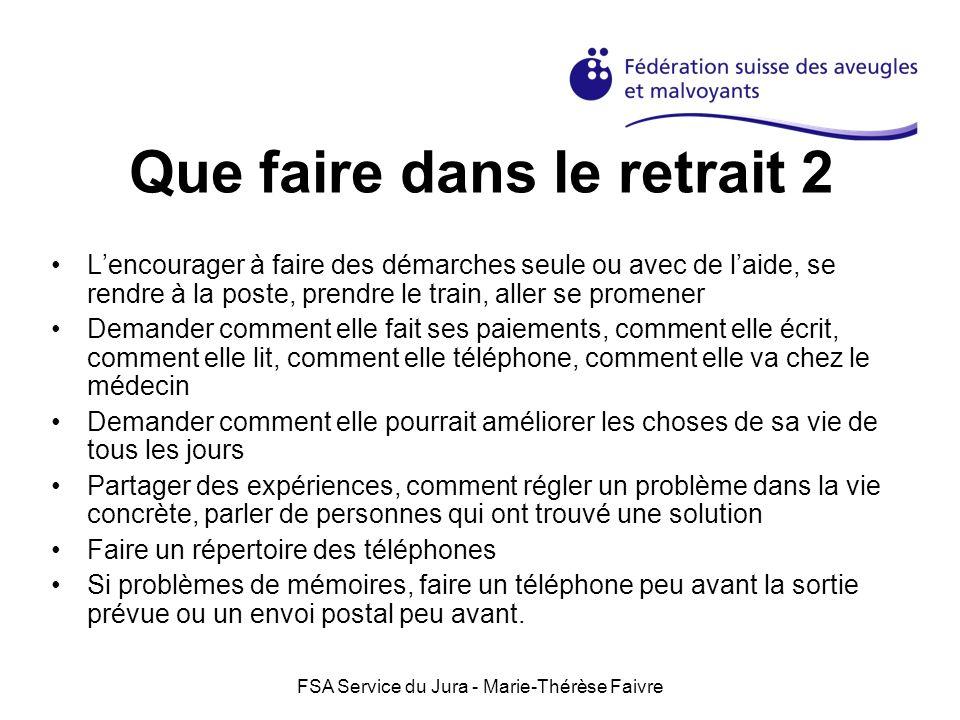 FSA Service du Jura - Marie-Thérèse Faivre Que faire dans le retrait 2 Lencourager à faire des démarches seule ou avec de laide, se rendre à la poste,