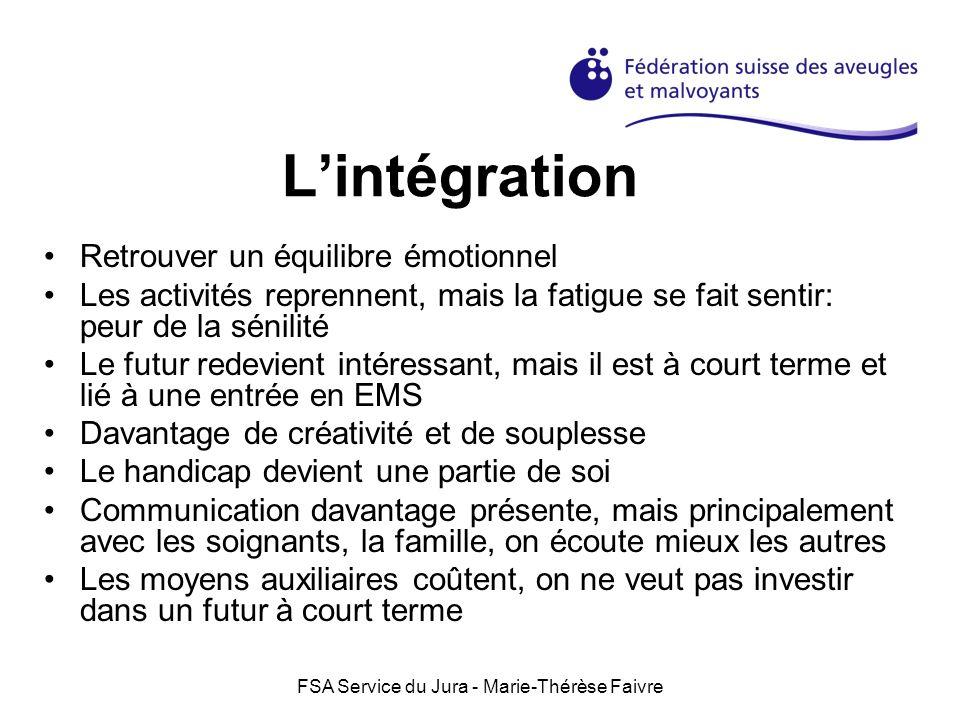 FSA Service du Jura - Marie-Thérèse Faivre Lintégration Retrouver un équilibre émotionnel Les activités reprennent, mais la fatigue se fait sentir: pe