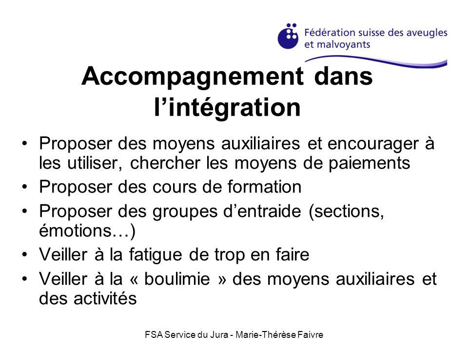 FSA Service du Jura - Marie-Thérèse Faivre Accompagnement dans lintégration Proposer des moyens auxiliaires et encourager à les utiliser, chercher les
