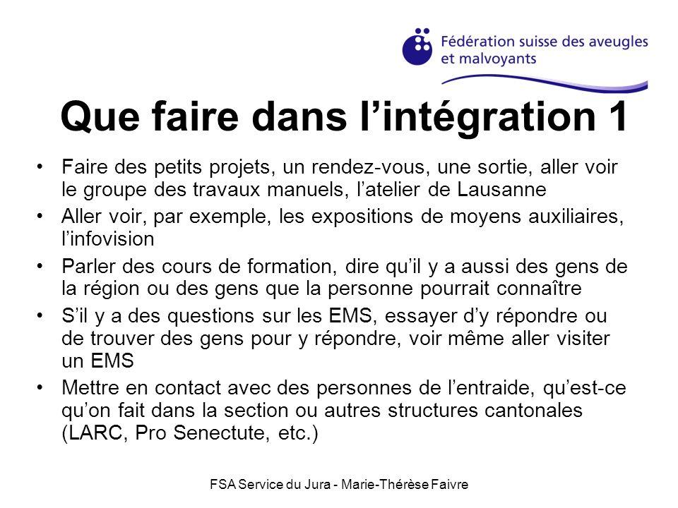 FSA Service du Jura - Marie-Thérèse Faivre Que faire dans lintégration 1 Faire des petits projets, un rendez-vous, une sortie, aller voir le groupe de