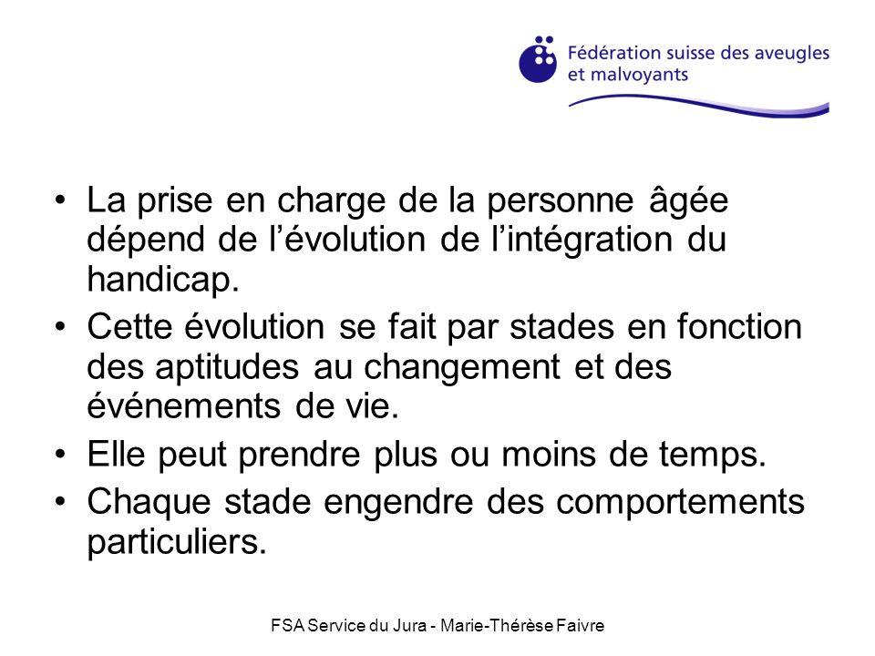 FSA Service du Jura - Marie-Thérèse Faivre La prise en charge de la personne âgée dépend de lévolution de lintégration du handicap. Cette évolution se