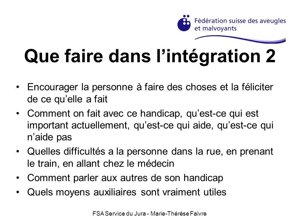 FSA Service du Jura - Marie-Thérèse Faivre Que faire dans lintégration 2 Encourager la personne à faire des choses et la féliciter de ce quelle a fait