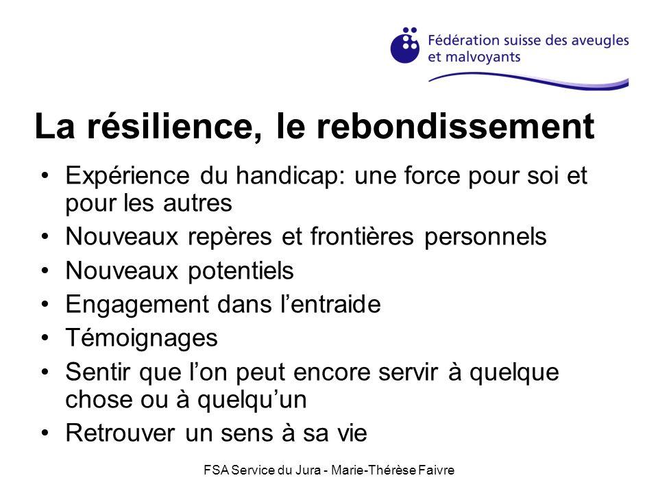 FSA Service du Jura - Marie-Thérèse Faivre La résilience, le rebondissement Expérience du handicap: une force pour soi et pour les autres Nouveaux rep