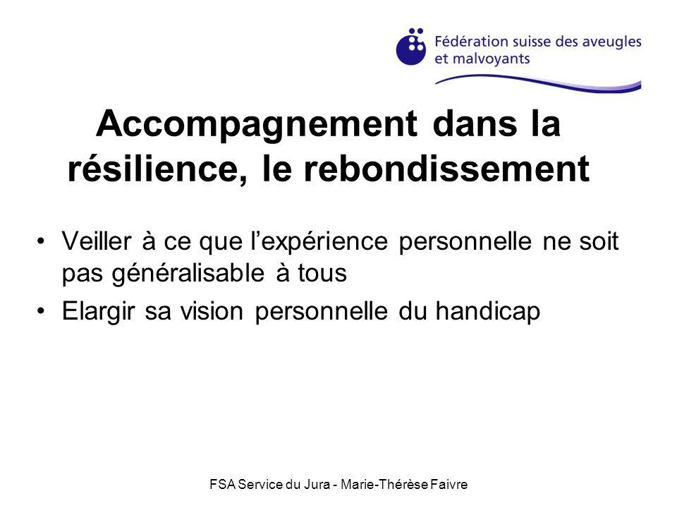 FSA Service du Jura - Marie-Thérèse Faivre Accompagnement dans la résilience, le rebondissement Veiller à ce que lexpérience personnelle ne soit pas g