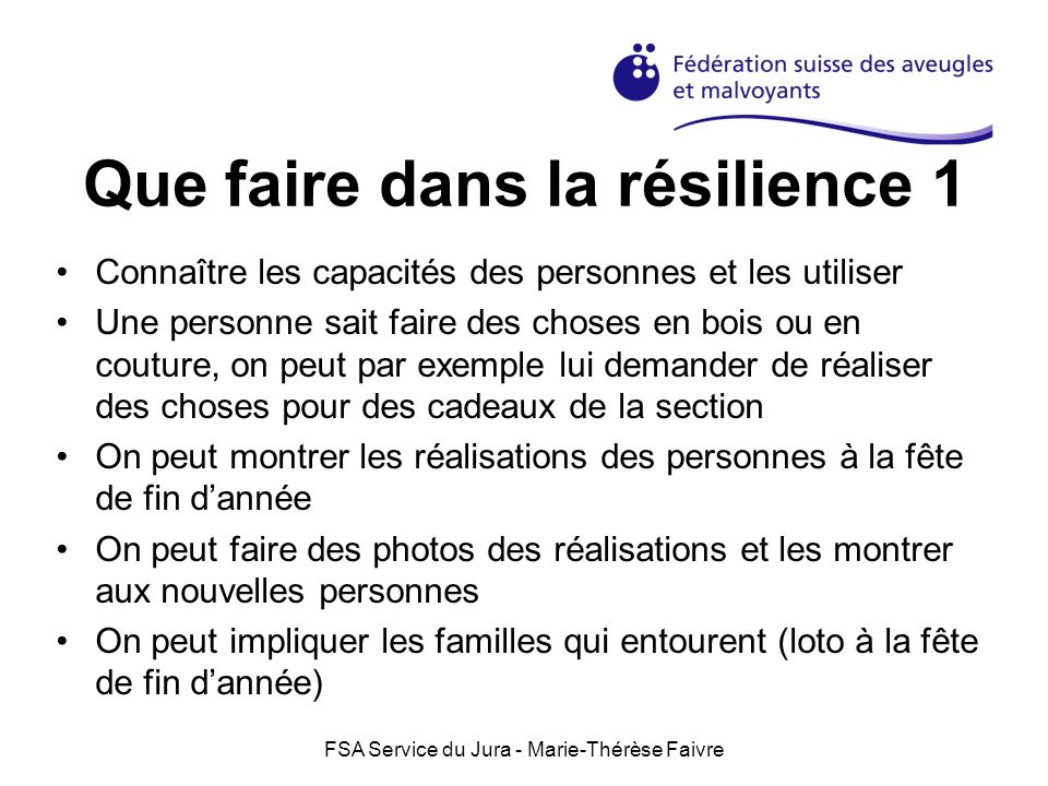 FSA Service du Jura - Marie-Thérèse Faivre Que faire dans la résilience 1 Connaître les capacités des personnes et les utiliser Une personne sait fair
