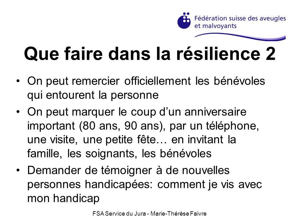 FSA Service du Jura - Marie-Thérèse Faivre Que faire dans la résilience 2 On peut remercier officiellement les bénévoles qui entourent la personne On