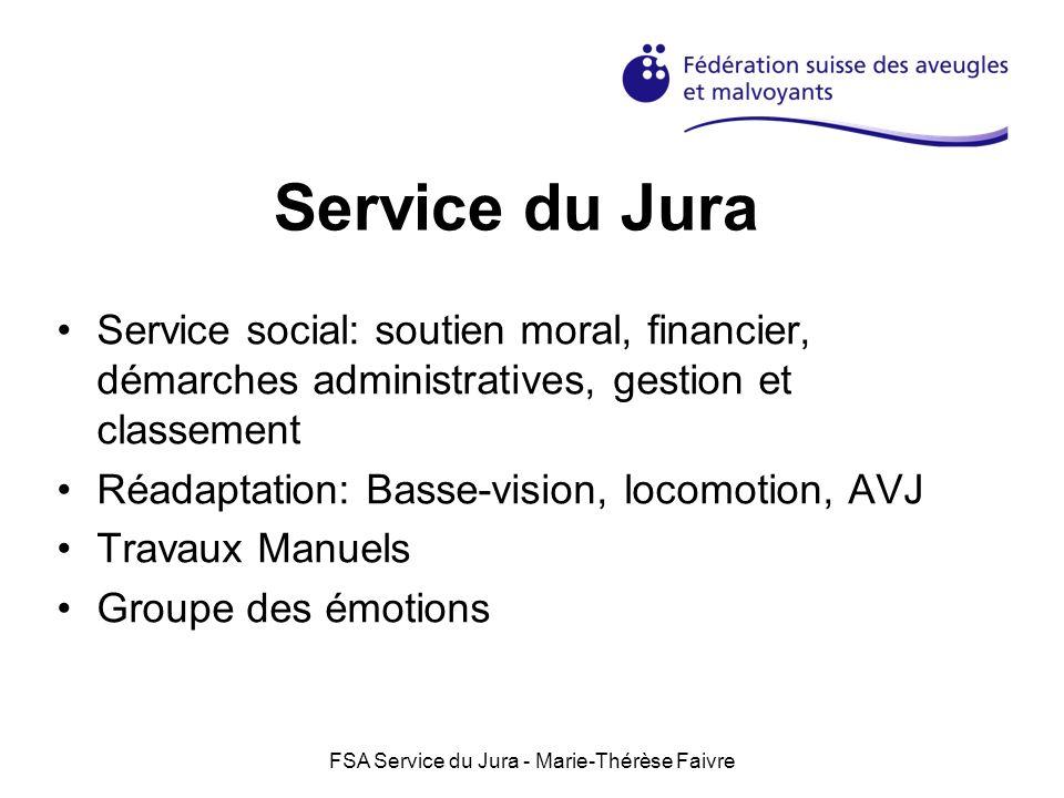 FSA Service du Jura - Marie-Thérèse Faivre Service du Jura Service social: soutien moral, financier, démarches administratives, gestion et classement