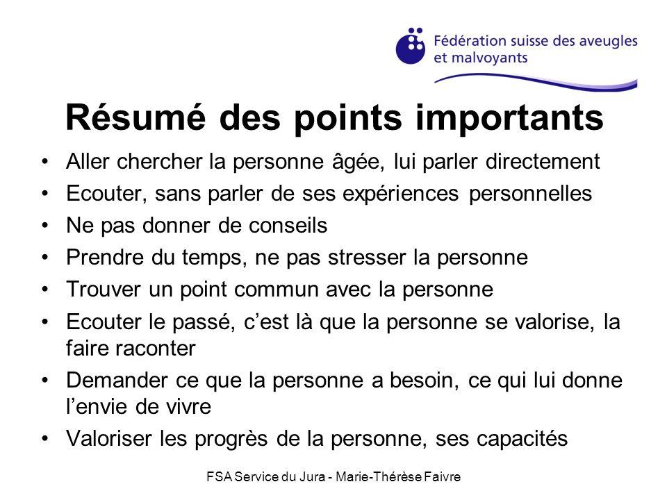 FSA Service du Jura - Marie-Thérèse Faivre Résumé des points importants Aller chercher la personne âgée, lui parler directement Ecouter, sans parler d