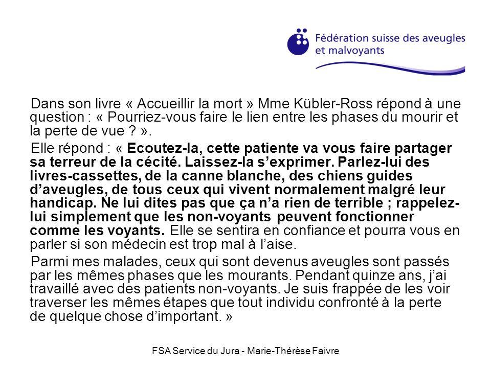FSA Service du Jura - Marie-Thérèse Faivre Dans son livre « Accueillir la mort » Mme Kübler-Ross répond à une question : « Pourriez-vous faire le lien