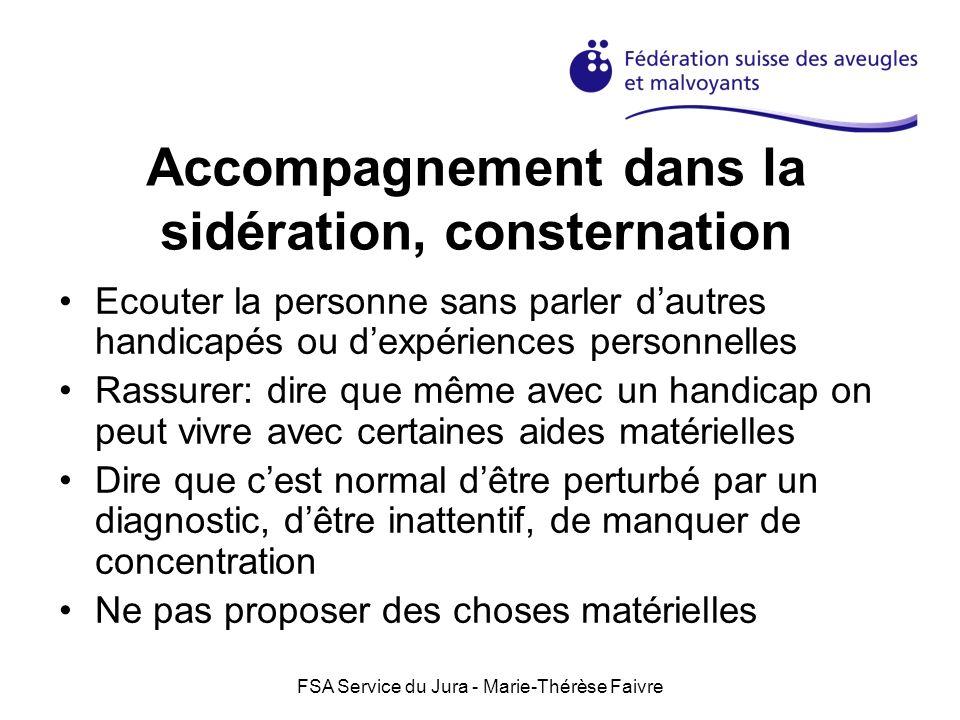 FSA Service du Jura - Marie-Thérèse Faivre Accompagnement dans la sidération, consternation Ecouter la personne sans parler dautres handicapés ou dexp