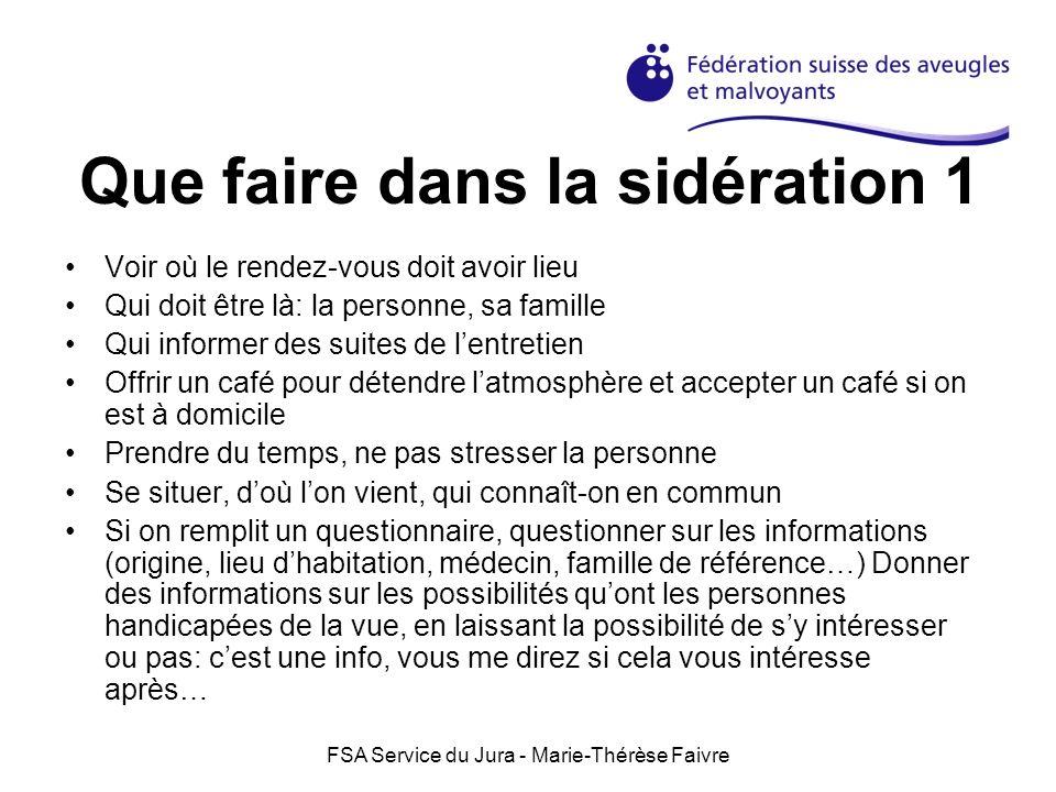 FSA Service du Jura - Marie-Thérèse Faivre Que faire dans la sidération 1 Voir où le rendez-vous doit avoir lieu Qui doit être là: la personne, sa fam