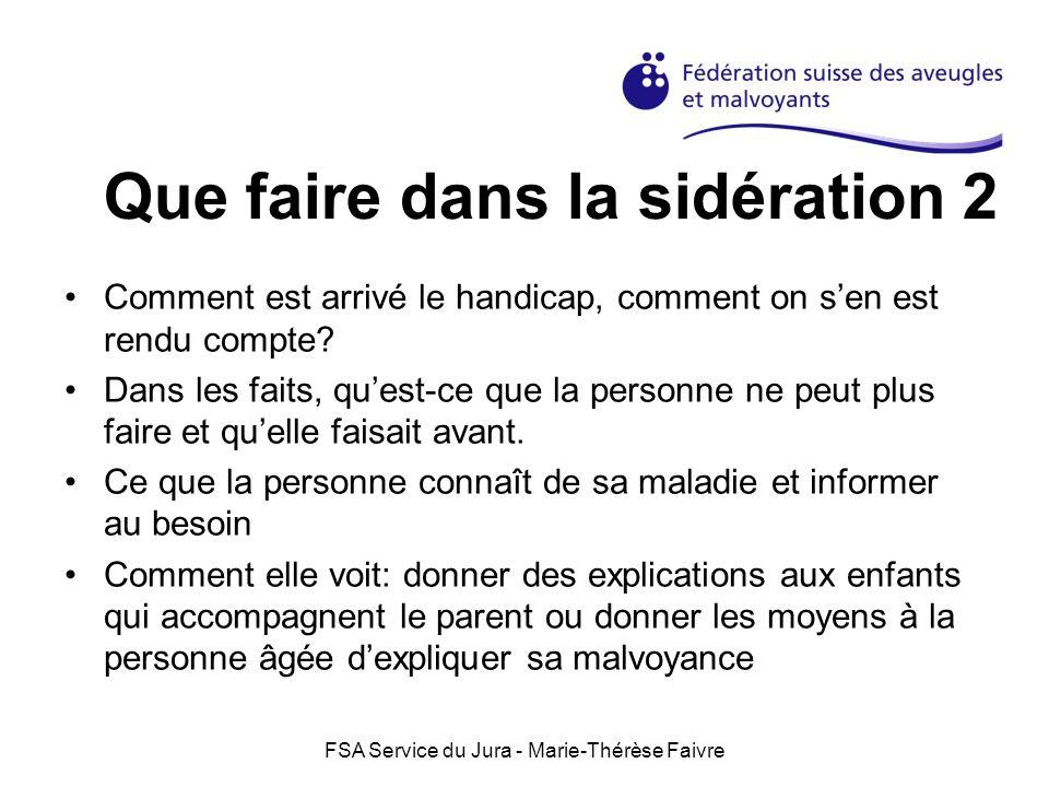 FSA Service du Jura - Marie-Thérèse Faivre Que faire dans la sidération 2 Comment est arrivé le handicap, comment on sen est rendu compte? Dans les fa