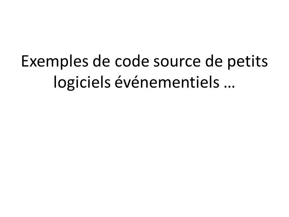 Exemples de code source de petits logiciels événementiels …