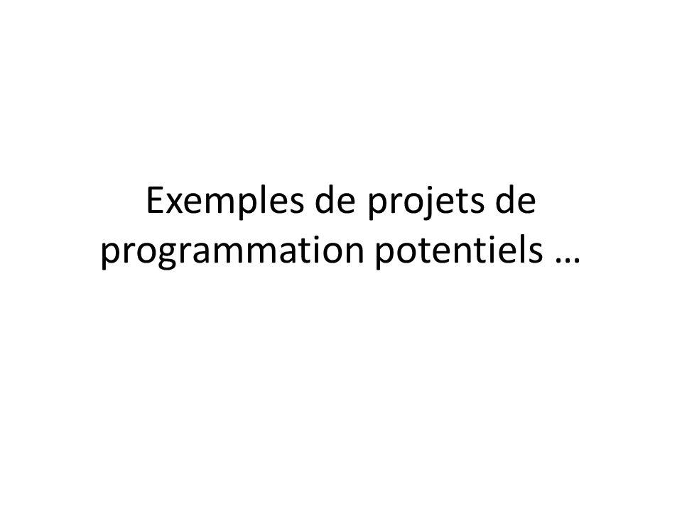 Exemples de projets de programmation potentiels …