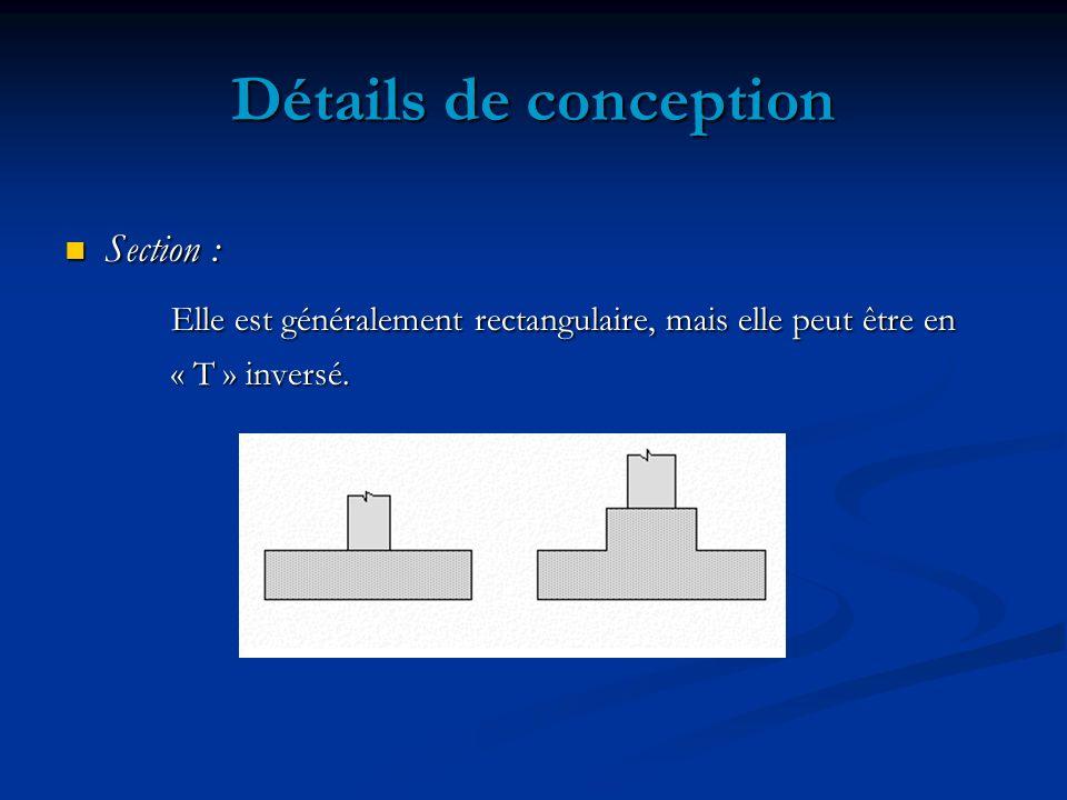 Détails de conception Section : Section : Elle est généralement rectangulaire, mais elle peut être en « T » inversé.