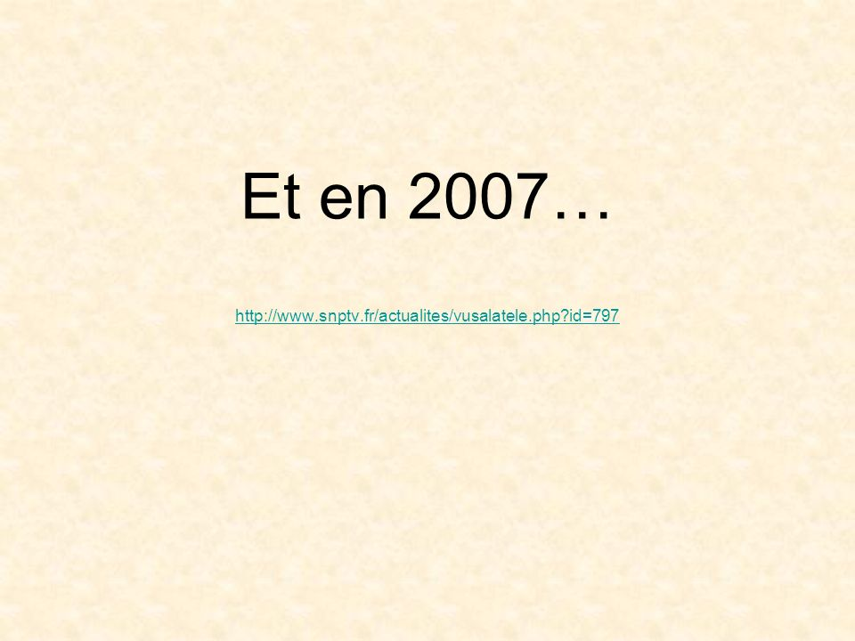 Et en 2007… http://www.snptv.fr/actualites/vusalatele.php?id=797