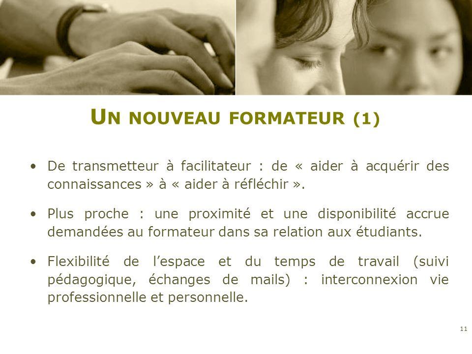U N NOUVEAU FORMATEUR (1) De transmetteur à facilitateur : de « aider à acquérir des connaissances » à « aider à réfléchir ». Plus proche : une proxim