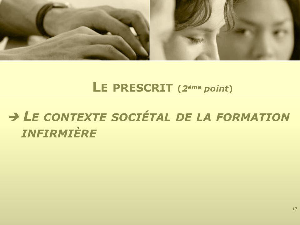 L E CONTEXTE SOCIÉTAL DE LA FORMATION INFIRMIÈRE 17 L E PRESCRIT (2 ème point)