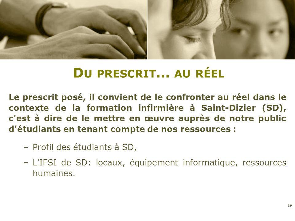 D U PRESCRIT … AU RÉEL Le prescrit posé, il convient de le confronter au réel dans le contexte de la formation infirmière à Saint-Dizier (SD), c'est à