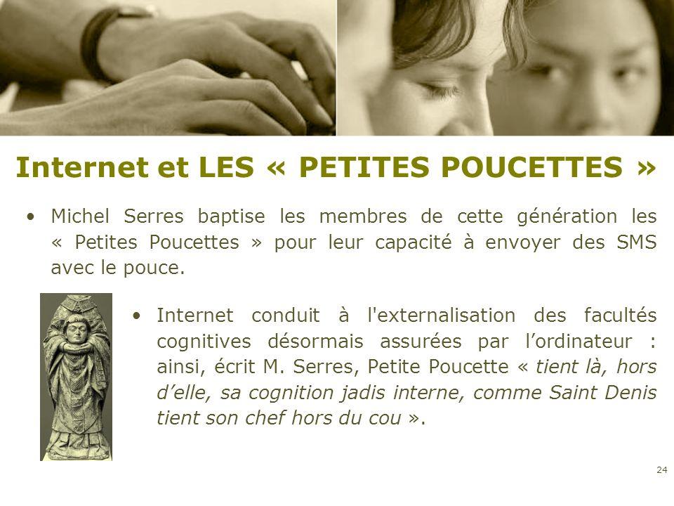 Internet et LES « PETITES POUCETTES » Michel Serres baptise les membres de cette génération les « Petites Poucettes » pour leur capacité à envoyer des