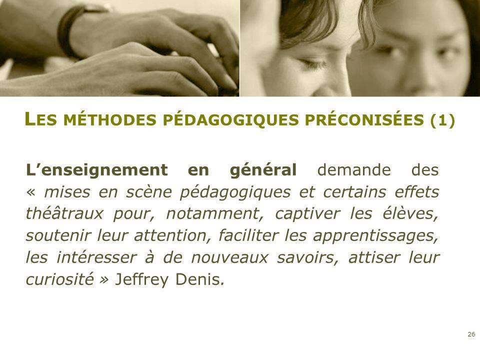 L ES MÉTHODES PÉDAGOGIQUES PRÉCONISÉES (1) Lenseignement en général demande des « mises en scène pédagogiques et certains effets théâtraux pour, notam