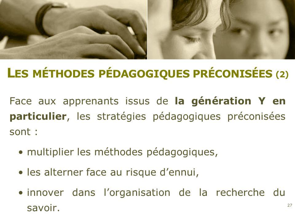 L ES MÉTHODES PÉDAGOGIQUES PRÉCONISÉES (2) Face aux apprenants issus de la génération Y en particulier, les stratégies pédagogiques préconisées sont :