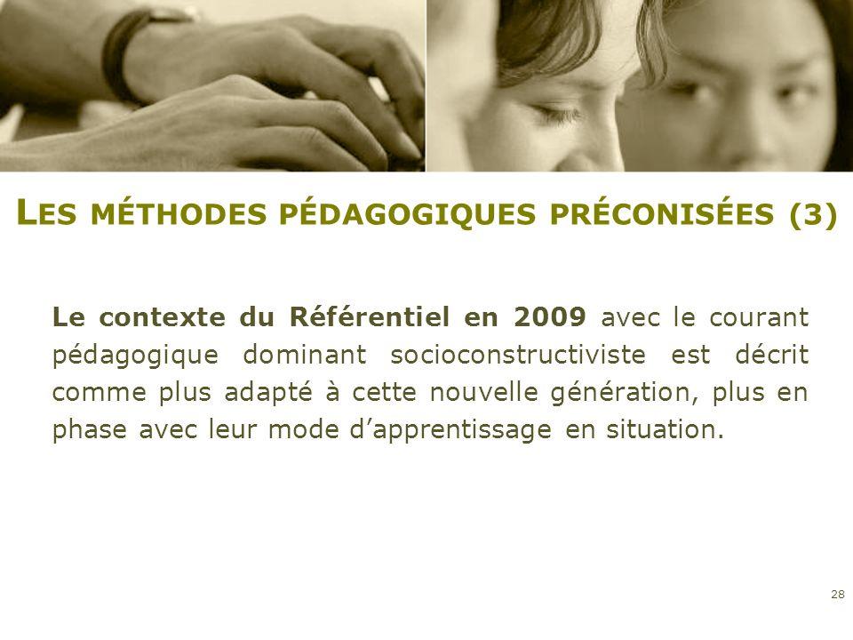 L ES MÉTHODES PÉDAGOGIQUES PRÉCONISÉES (3) Le contexte du Référentiel en 2009 avec le courant pédagogique dominant socioconstructiviste est décrit com