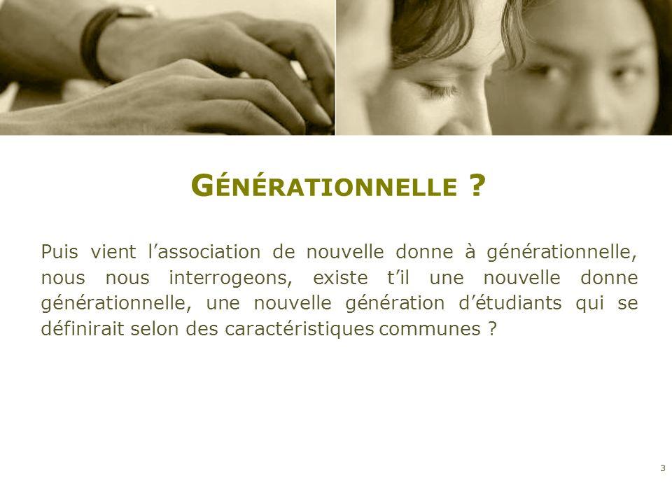 G ÉNÉRATIONNELLE ? Puis vient lassociation de nouvelle donne à générationnelle, nous nous interrogeons, existe til une nouvelle donne générationnelle,