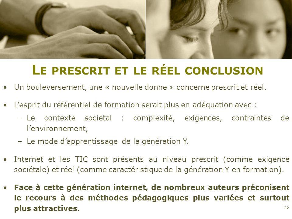 L E PRESCRIT ET LE RÉEL CONCLUSION Un bouleversement, une « nouvelle donne » concerne prescrit et réel. Lesprit du référentiel de formation serait plu