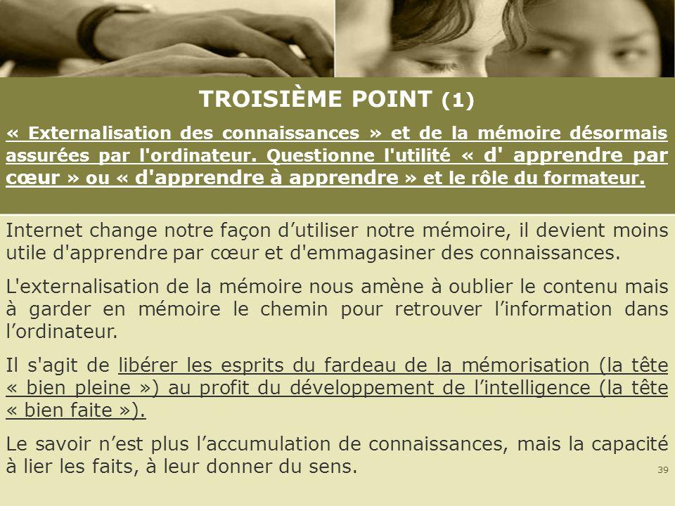 TROISIÈME POINT (1) « Externalisation des connaissances » et de la mémoire désormais assurées par l'ordinateur. Questionne l'utilité « d' apprendre pa