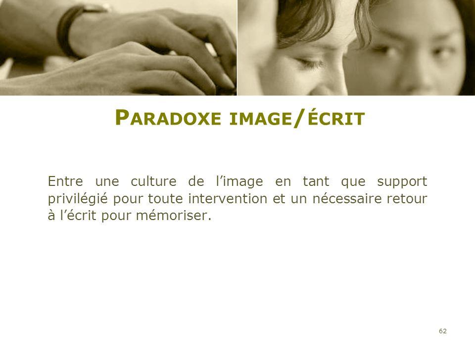 P ARADOXE IMAGE / ÉCRIT Entre une culture de limage en tant que support privilégié pour toute intervention et un nécessaire retour à lécrit pour mémor