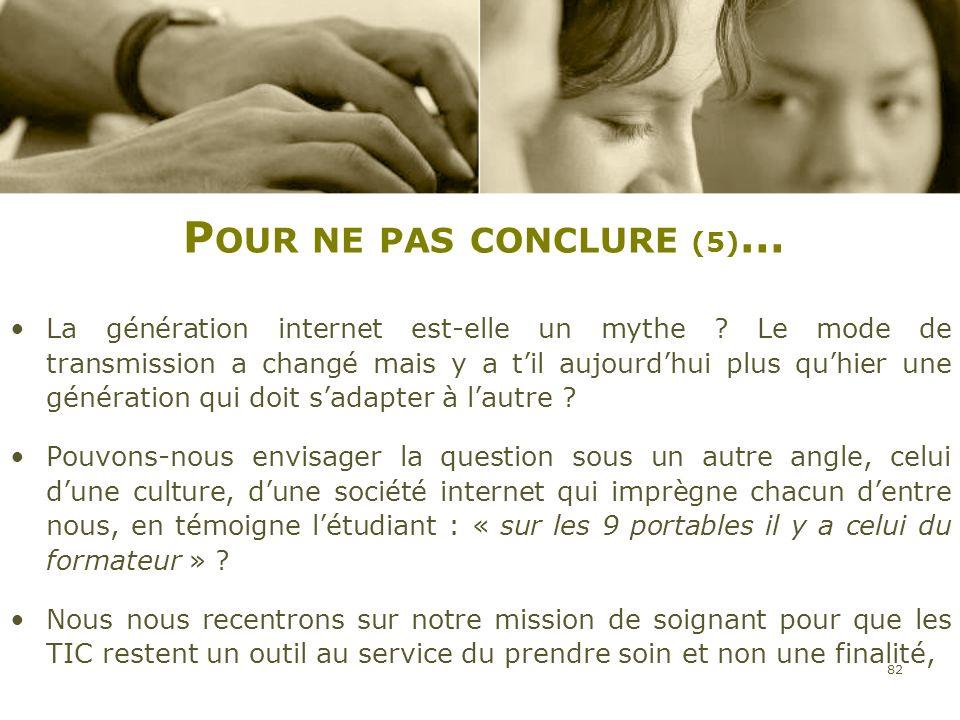 P OUR NE PAS CONCLURE (5) … La génération internet est-elle un mythe ? Le mode de transmission a changé mais y a til aujourdhui plus quhier une généra