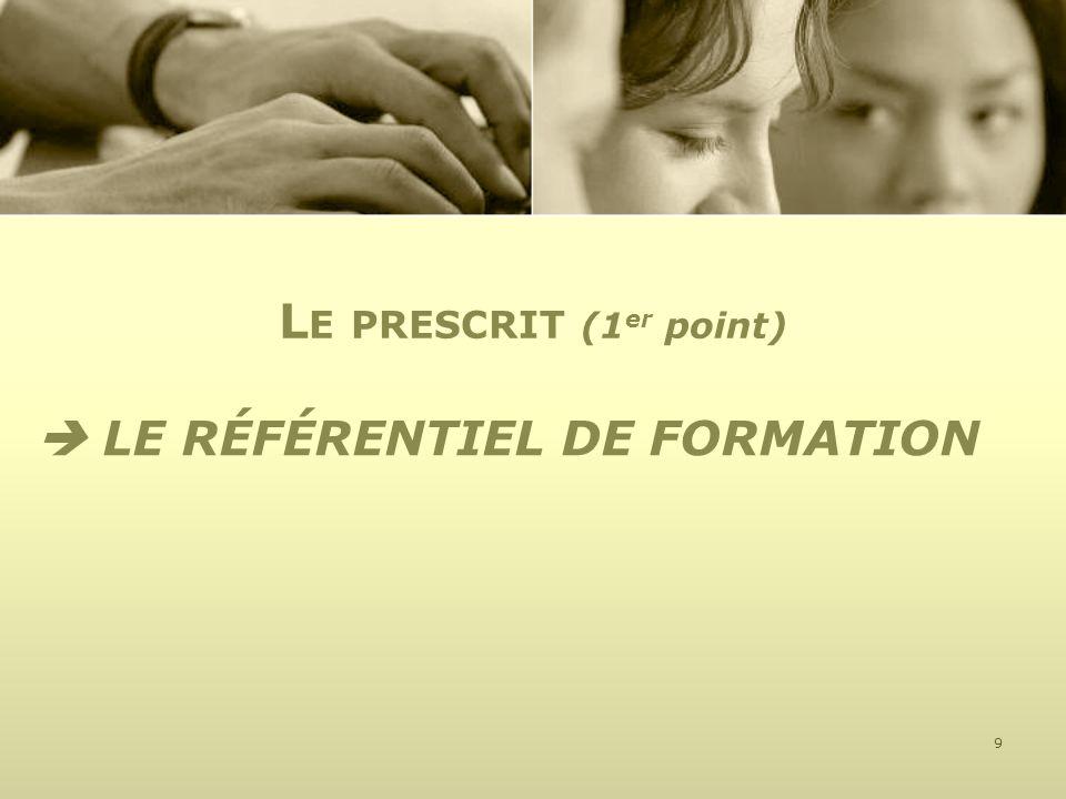 LE RÉFÉRENTIEL DE FORMATION 9 L E PRESCRIT (1 er point)