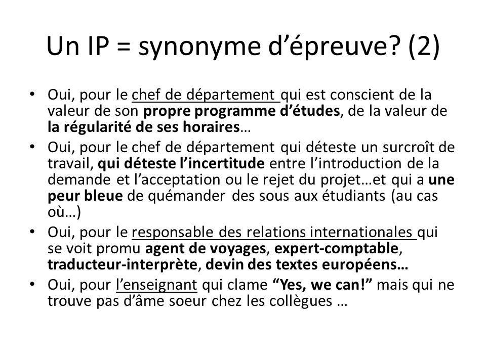 En effet…un IP… Maintenant que nous connaissons les vilains…Comment procéder pour ENCOURAGER nos enseignants à penser européen…et surtout à écrire à l européenne En effet, un IP est conçu par lEurope (Erasmus – mobilité), est subventionné par lEurope (et par les Communautés en BE), donc il faut se mettre à lEurope,….avec au moins 2 autres établissements denseignement supérieur (EUC) de pays partenaires et ceci pour au moins 10 jours consécutifs (= 2 semaines)…et être innovatif, créatif, en avance sur son temps… – Le mantra Européen actuel est New skills, for new jobs