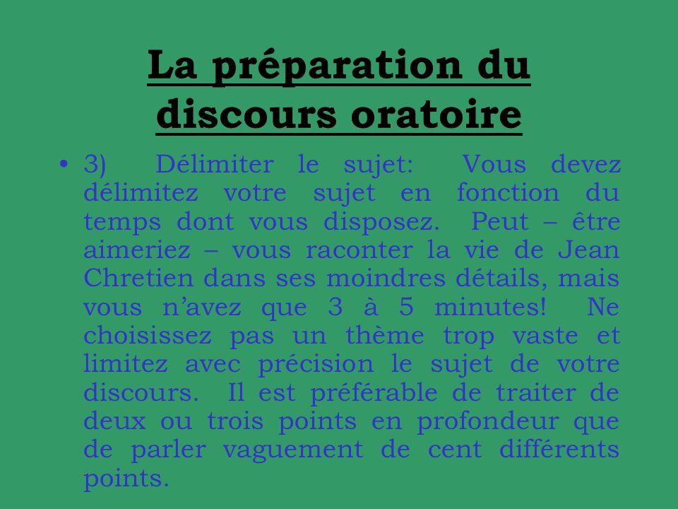 La préparation du discours oratoire 3) Délimiter le sujet: Vous devez délimitez votre sujet en fonction du temps dont vous disposez.