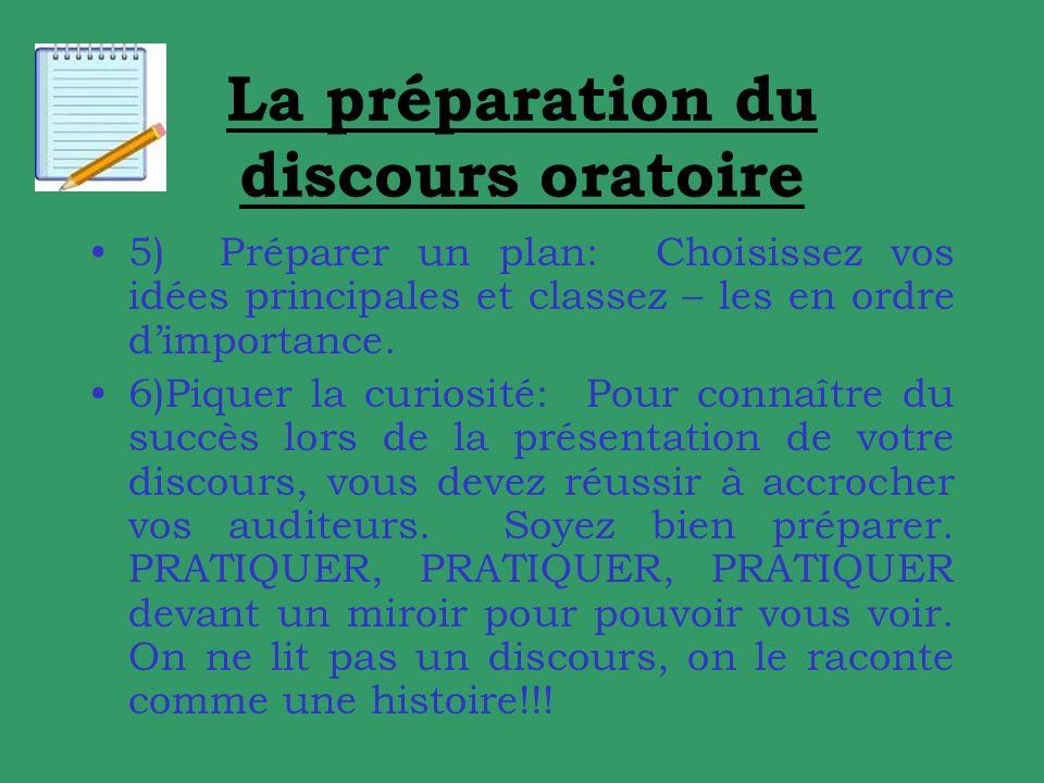 La préparation du discours oratoire 5) Préparer un plan: Choisissez vos idées principales et classez – les en ordre dimportance.
