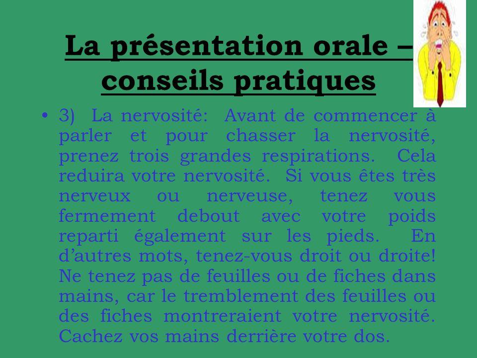 La présentation orale – conseils pratiques 3) La nervosité: Avant de commencer à parler et pour chasser la nervosité, prenez trois grandes respirations.