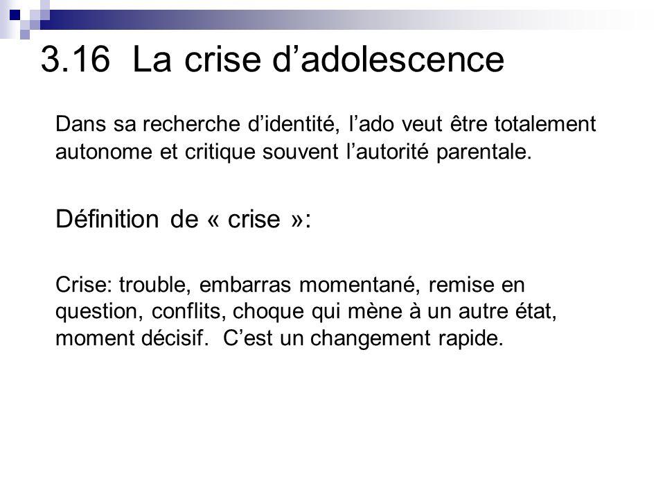 3.16 La crise dadolescence Dans sa recherche didentité, lado veut être totalement autonome et critique souvent lautorité parentale.